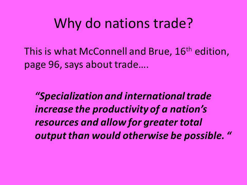 Why do nations trade This is what McConnell and Brue, 16th edition, page 96, says about trade….