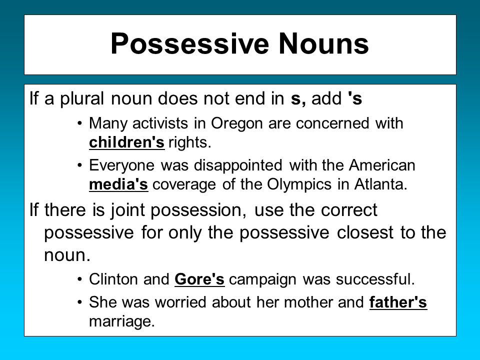 Possessive Nouns If a plural noun does not end in s, add s
