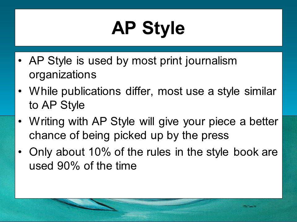 AP Style AP Style is used by most print journalism organizations