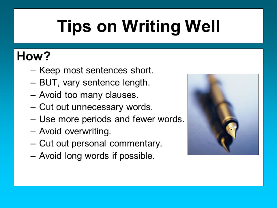 Tips on Writing Well How Keep most sentences short.