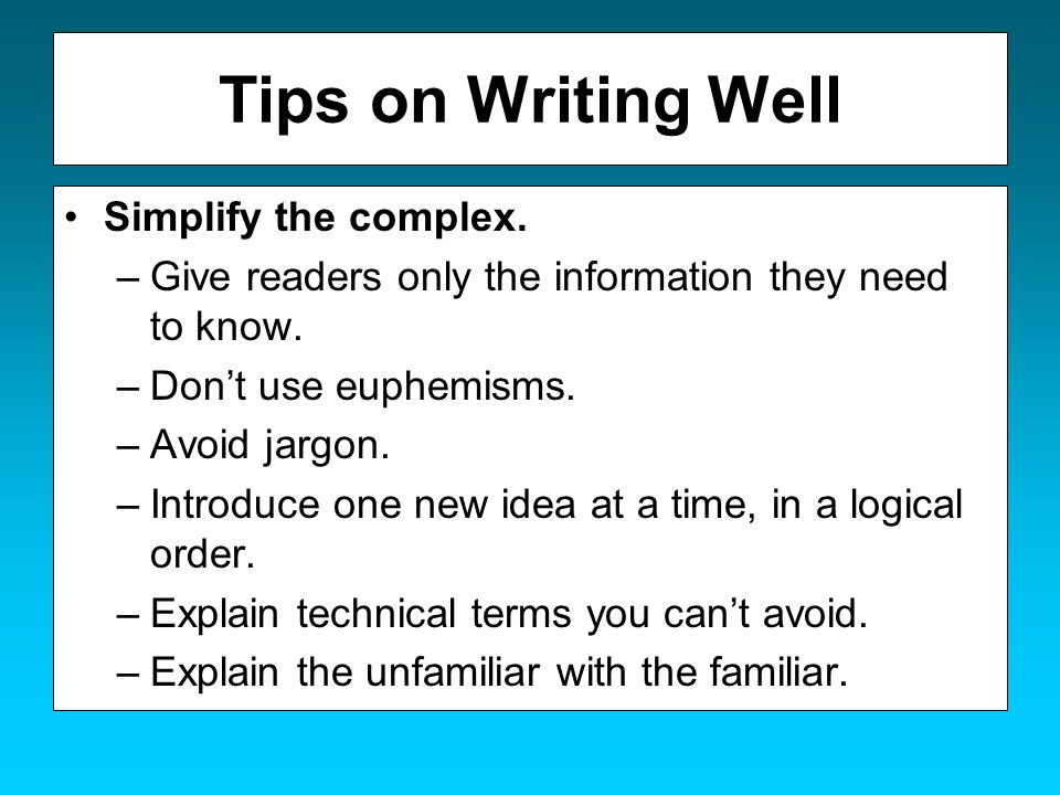 Tips on Writing Well Simplify the complex.