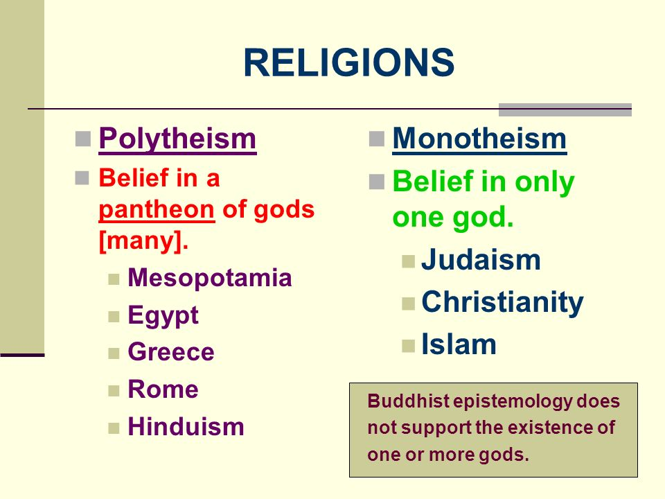 RELIGIONS Polytheism Monotheism Belief in only one god. Judaism