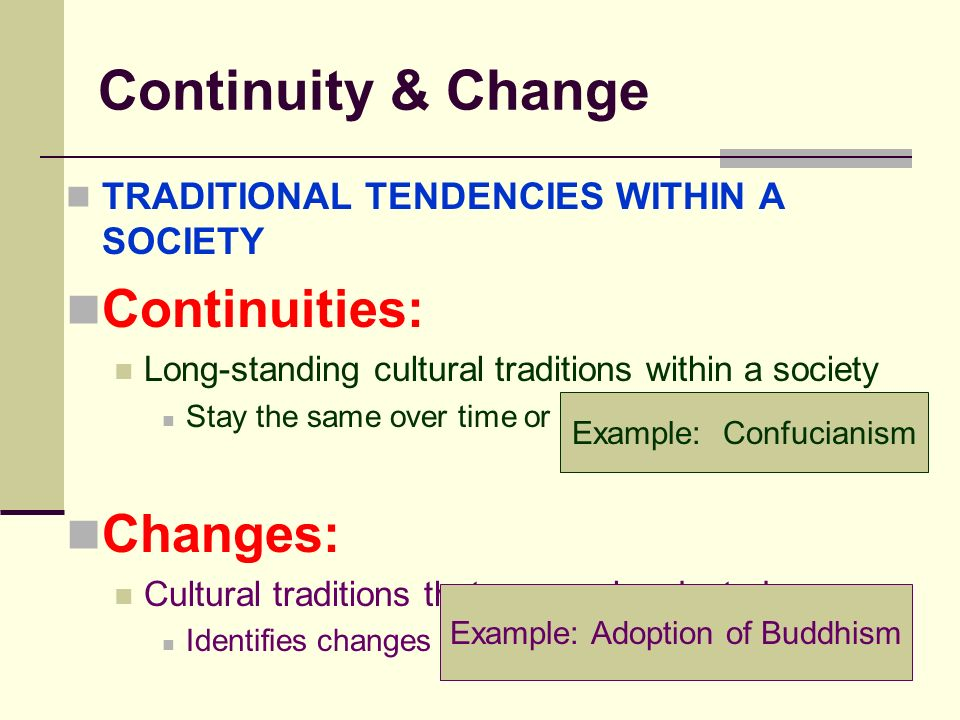 Continuity & Change Continuities: Changes:
