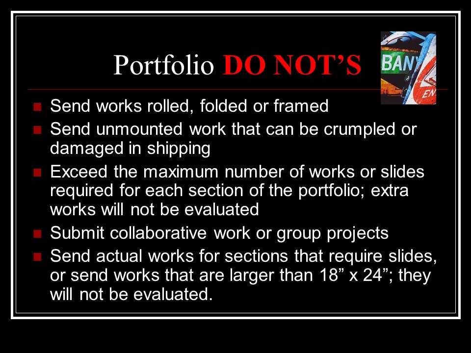 Portfolio DO NOT'S Send works rolled, folded or framed