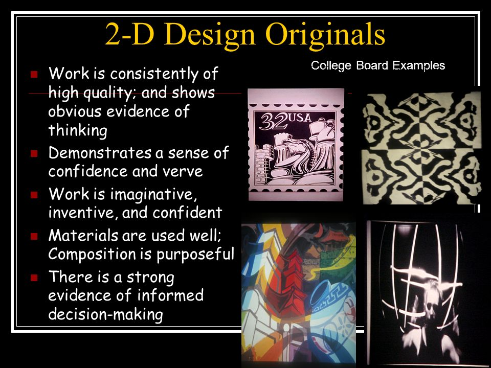 2-D Design Originals College Board Examples. Work is consistently of high quality; and shows obvious evidence of thinking.