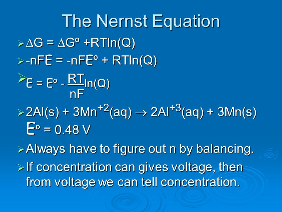 The Nernst Equation E = Eº - RTln(Q) nF DG = DGº +RTln(Q)