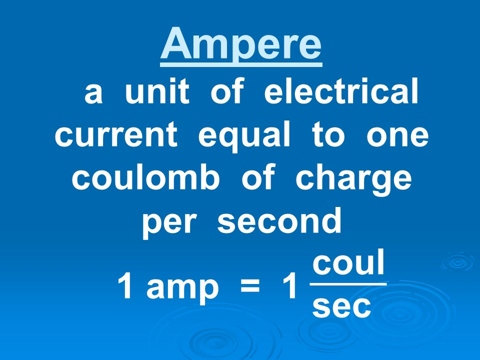 a unit of electrical current equal to one coulomb of charge per second