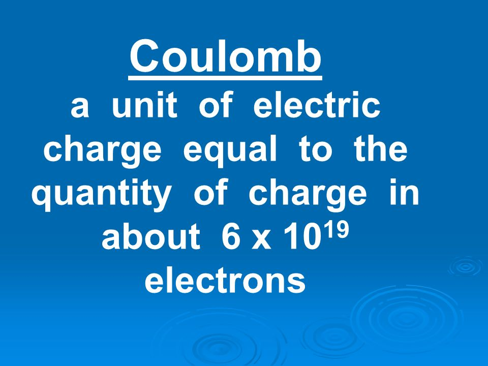 Coulomb a unit of electric charge equal to the quantity of charge in about 6 x 1019 electrons.