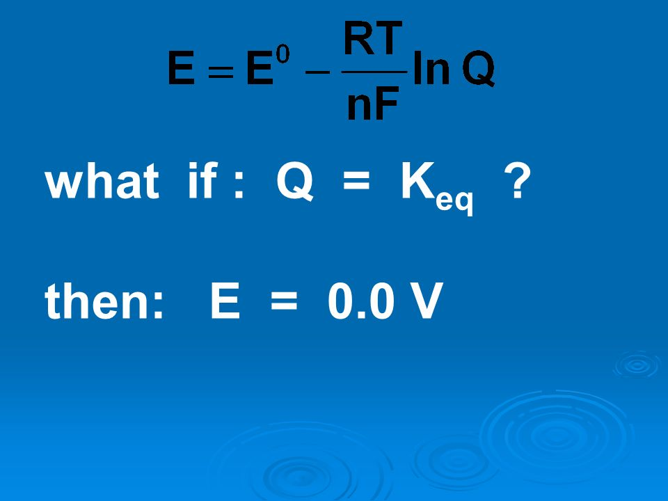 what if : Q = Keq then: E = 0.0 V