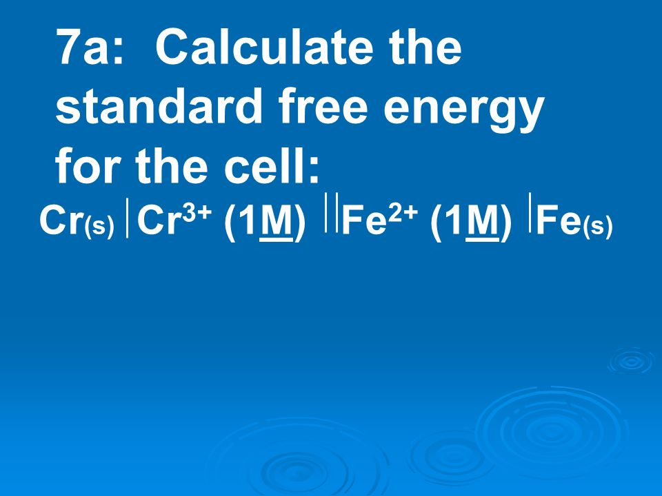 7a: Calculate the standard free energy for the cell: