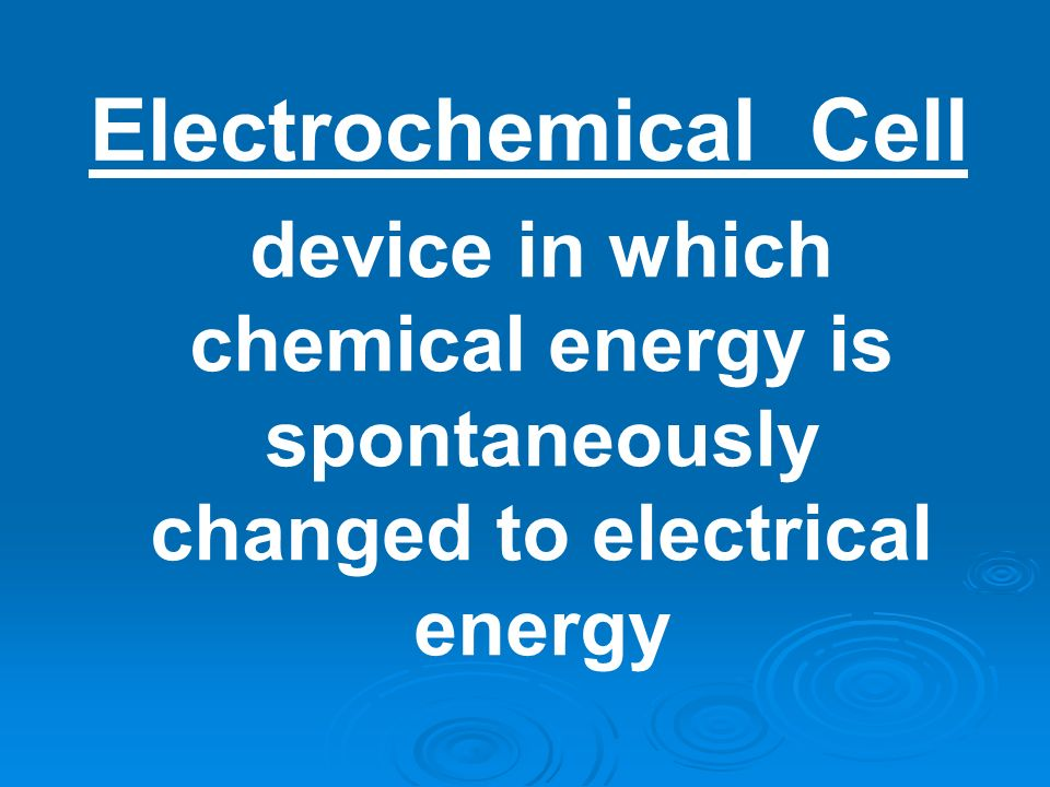 Electrochemical Cell device in which chemical energy is spontaneously changed to electrical energy