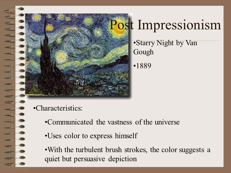 Post Impressionism Starry Night by Van Gough 1889 Characteristics: