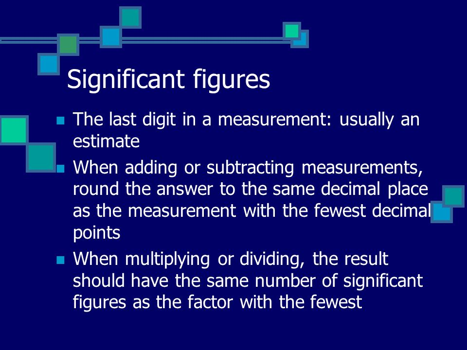 Significant figures The last digit in a measurement: usually an estimate.