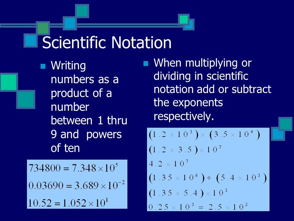 Scientific Notation When multiplying or dividing in scientific notation add or subtract the exponents respectively.