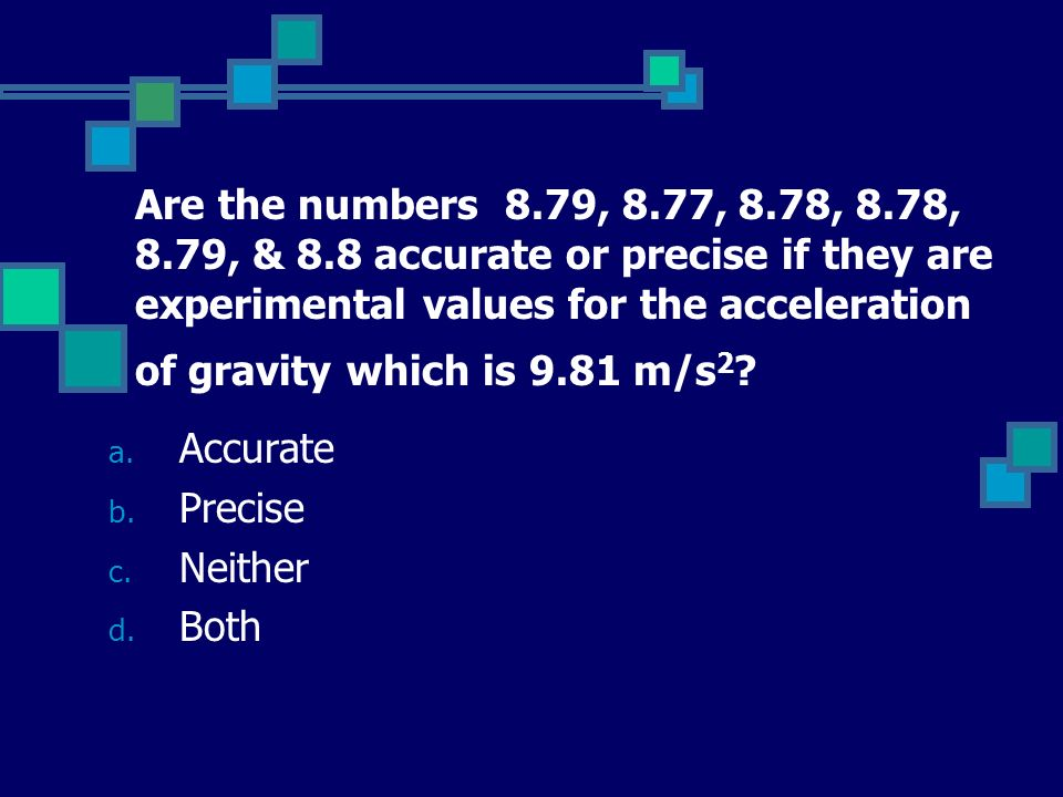 Are the numbers 8.79, 8.77, 8.78, 8.78, 8.79, & 8.8 accurate or precise if they are experimental values for the acceleration of gravity which is 9.81 m/s2
