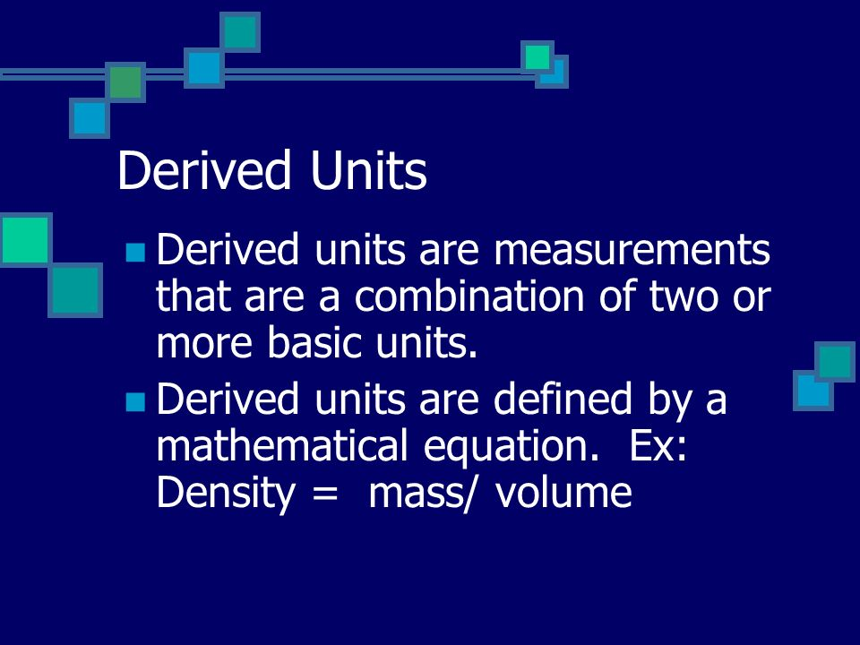 Derived Units Derived units are measurements that are a combination of two or more basic units.