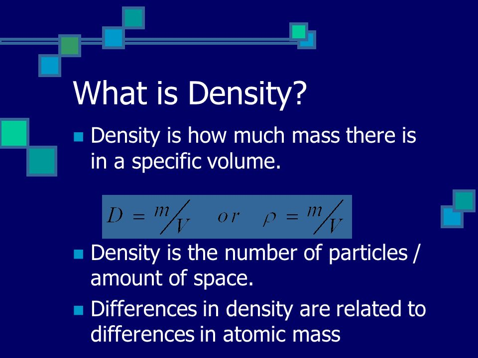 What is Density Density is how much mass there is in a specific volume. Density is the number of particles / amount of space.