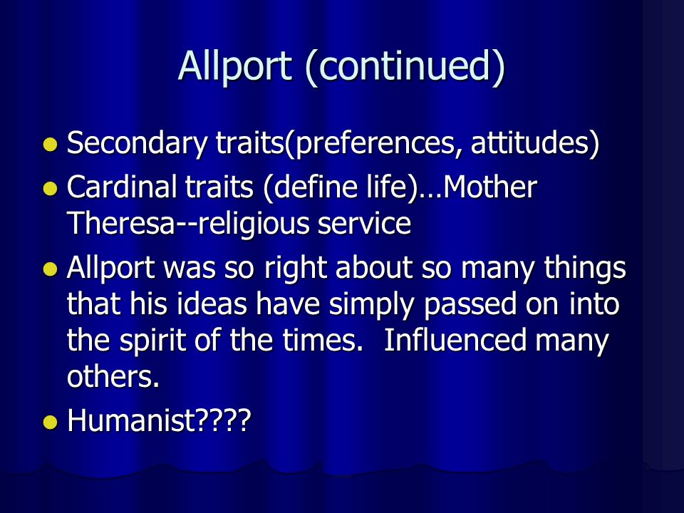 Allport (continued) Secondary traits(preferences, attitudes)