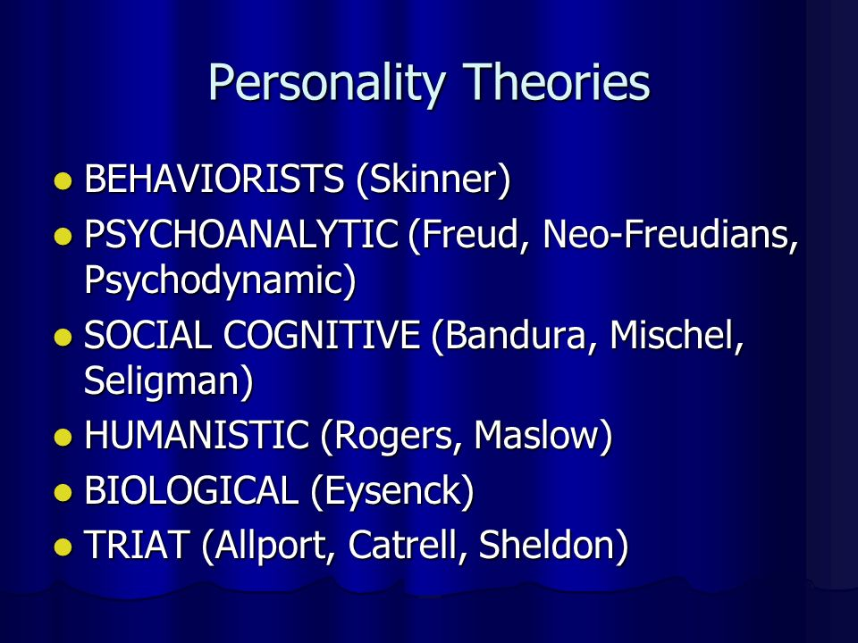 Personality Theories BEHAVIORISTS (Skinner)