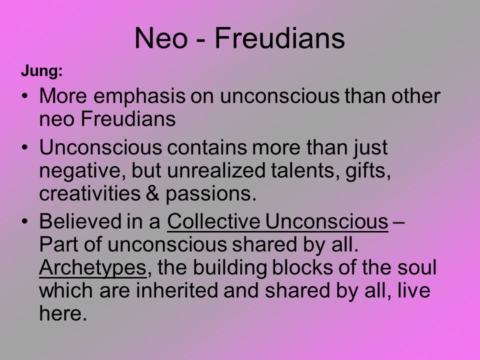 Neo - Freudians More emphasis on unconscious than other neo Freudians