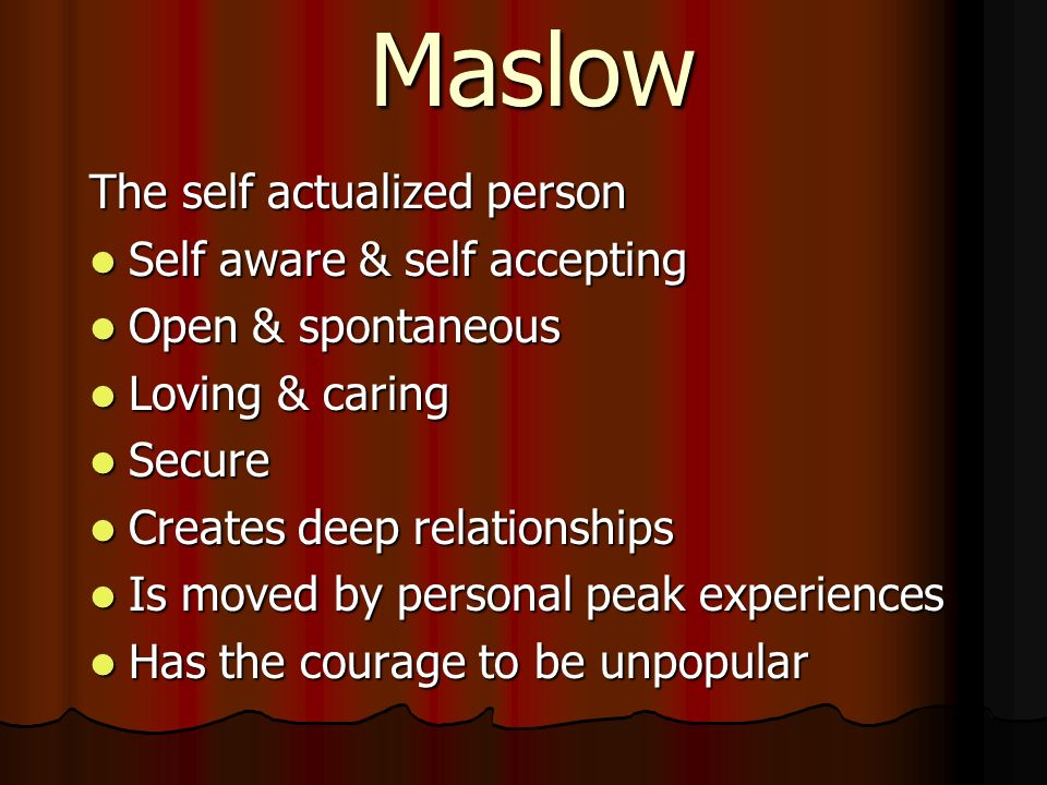 Maslow The self actualized person Self aware & self accepting