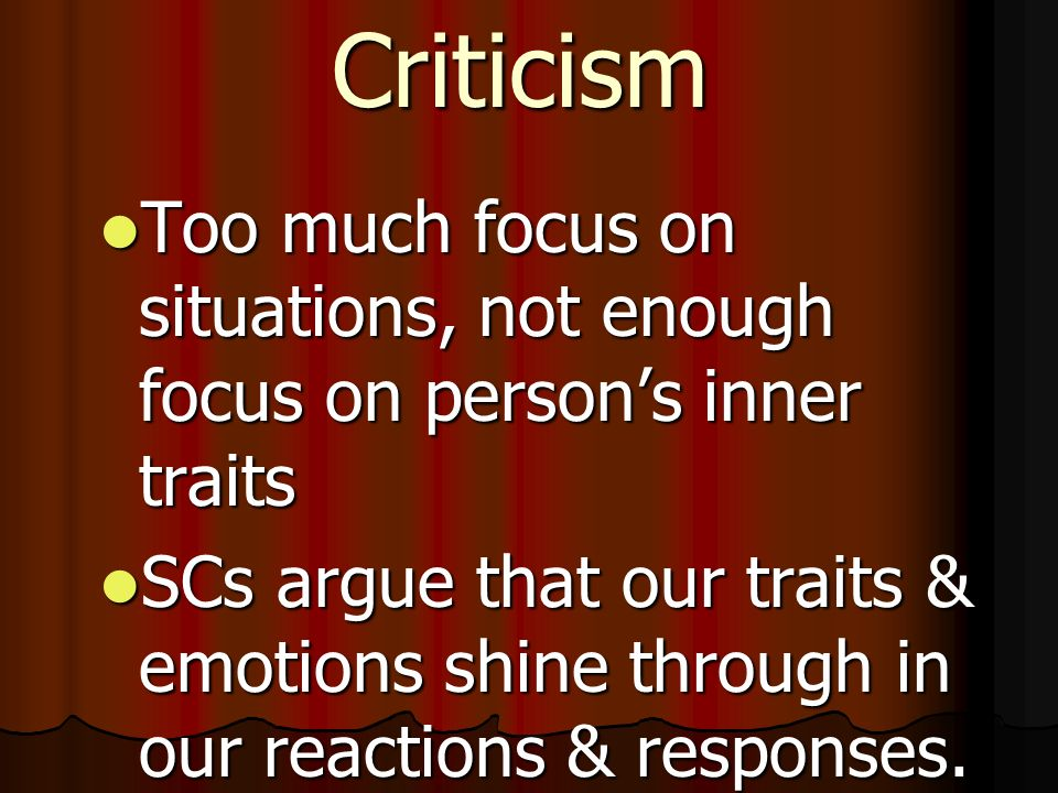 Criticism Too much focus on situations, not enough focus on person's inner traits.