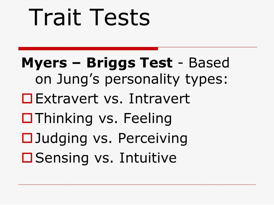 Trait Tests Myers – Briggs Test - Based on Jung's personality types: