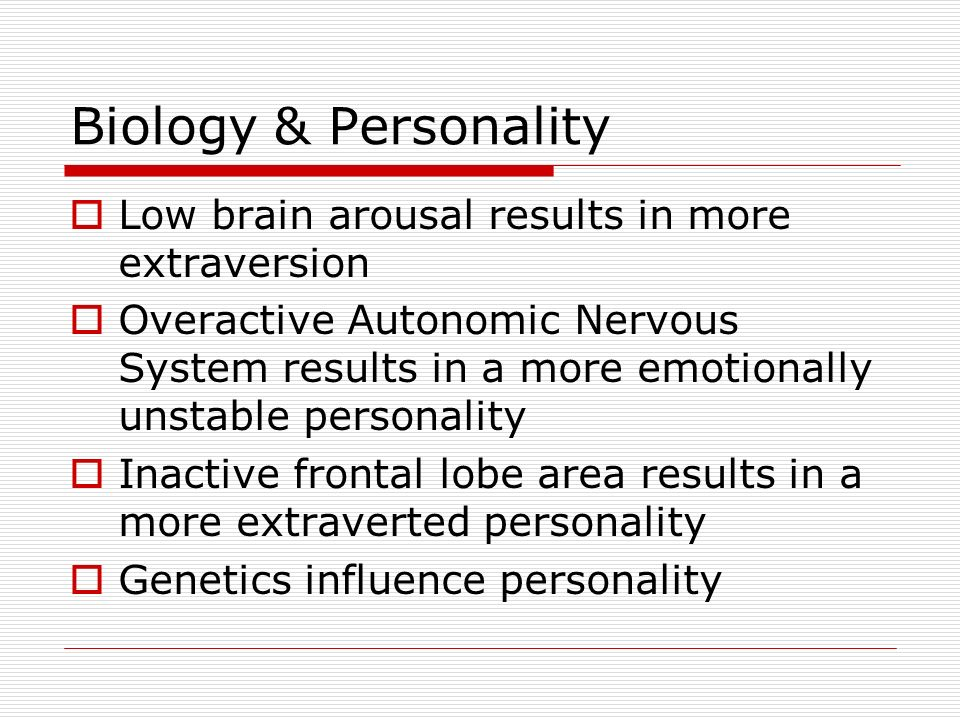 Biology & Personality Low brain arousal results in more extraversion