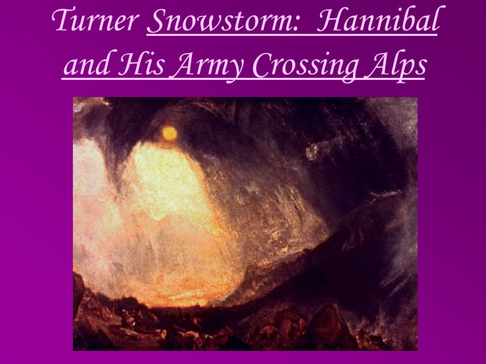 Turner Snowstorm: Hannibal and His Army Crossing Alps