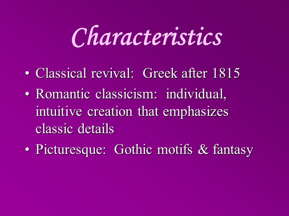 Characteristics Classical revival: Greek after 1815