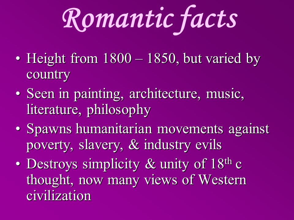 Romantic facts Height from 1800 – 1850, but varied by country
