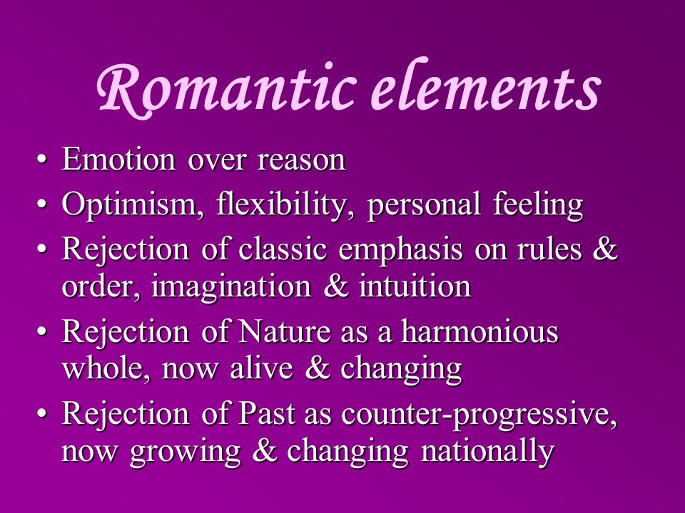 Romantic elements Emotion over reason