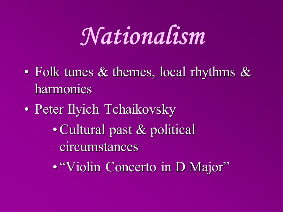 Nationalism Folk tunes & themes, local rhythms & harmonies