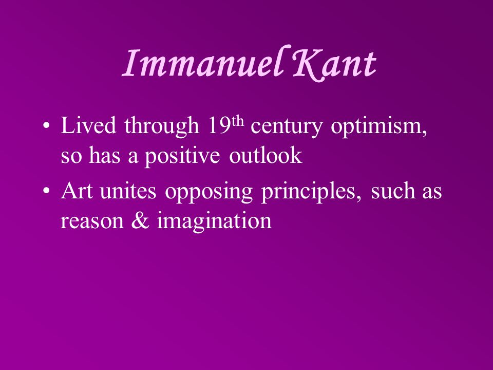 Immanuel Kant Lived through 19th century optimism, so has a positive outlook.