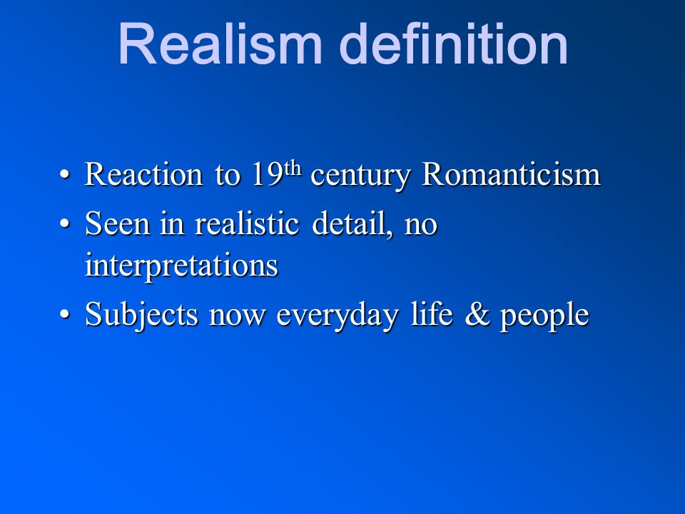 Realism definition Reaction to 19th century Romanticism