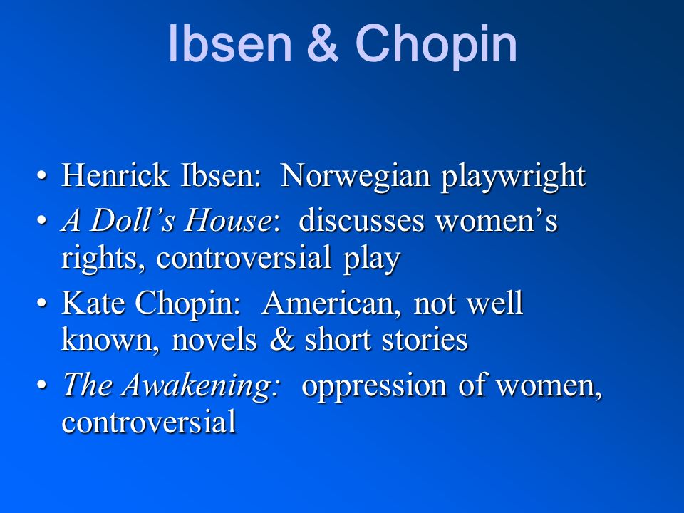 Ibsen & Chopin Henrick Ibsen: Norwegian playwright