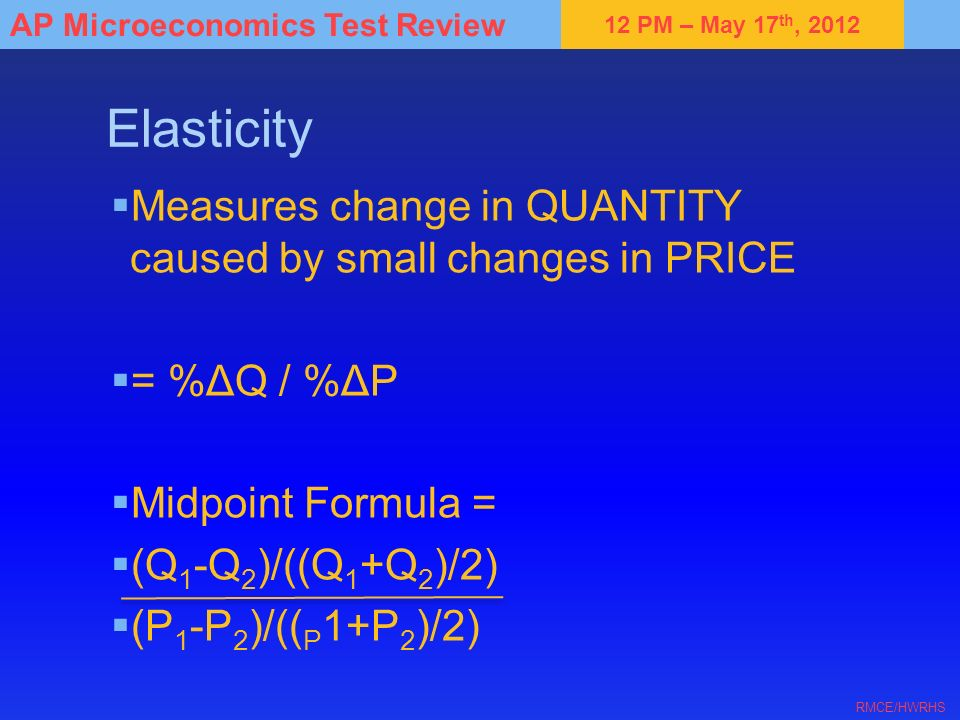 Elasticity Measures change in QUANTITY caused by small changes in PRICE. = %ΔQ / %ΔP. Midpoint Formula =