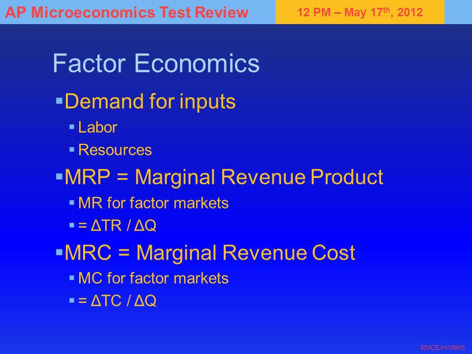 Factor Economics Demand for inputs MRP = Marginal Revenue Product