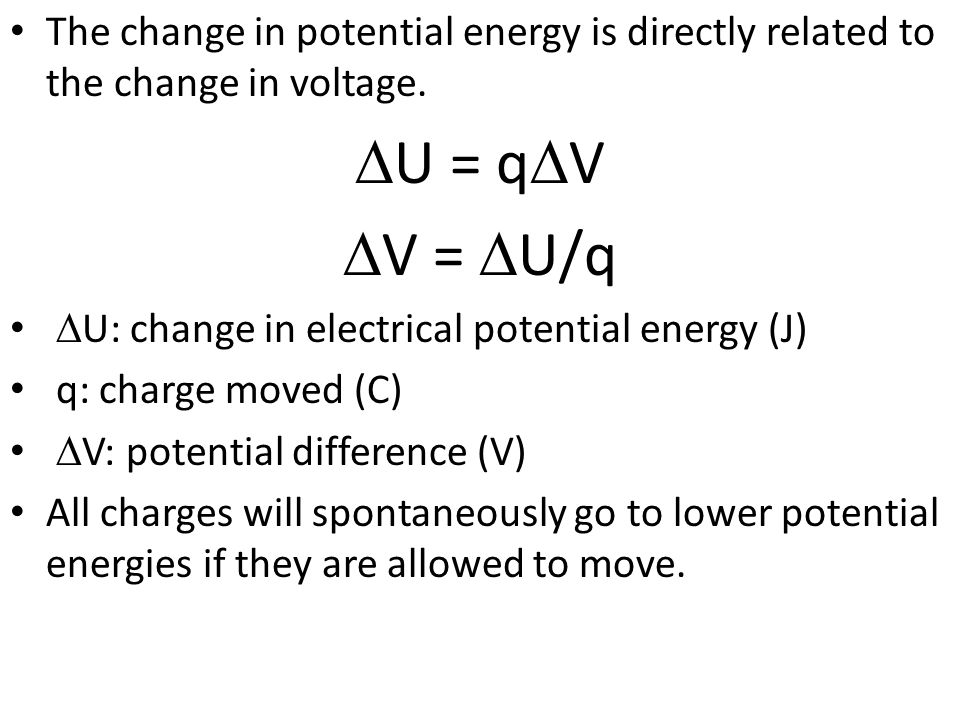 The change in potential energy is directly related to the change in voltage.