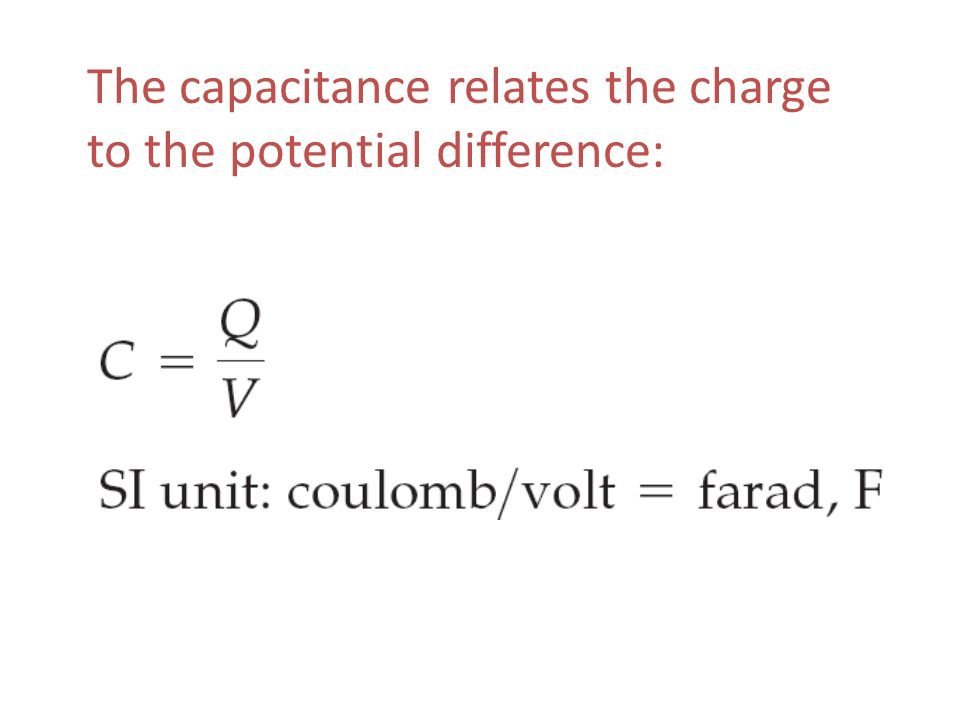 The capacitance relates the charge to the potential difference: