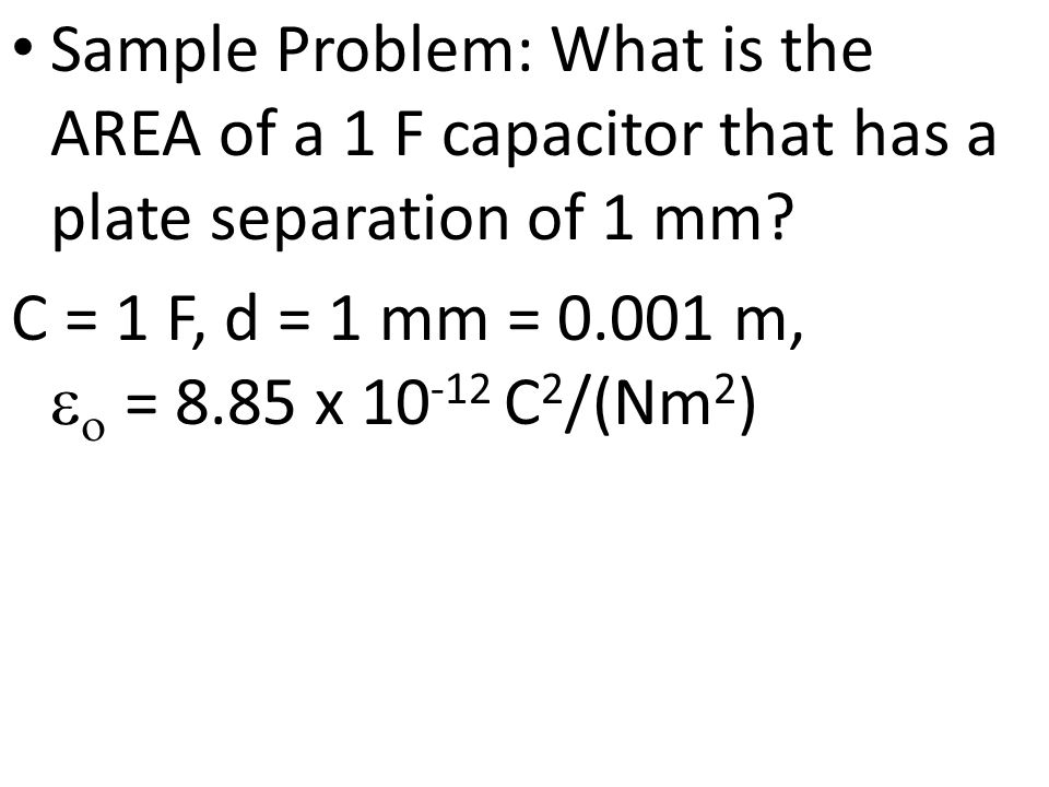Sample Problem: What is the AREA of a 1 F capacitor that has a plate separation of 1 mm