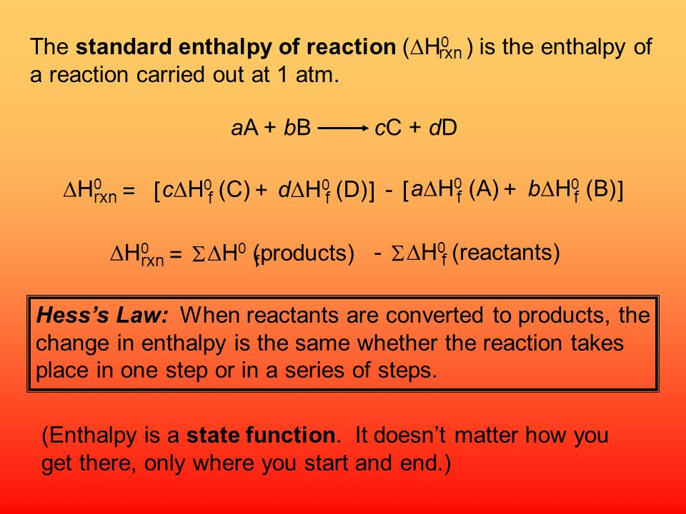 The standard enthalpy of reaction (DH0 ) is the enthalpy of a reaction carried out at 1 atm.