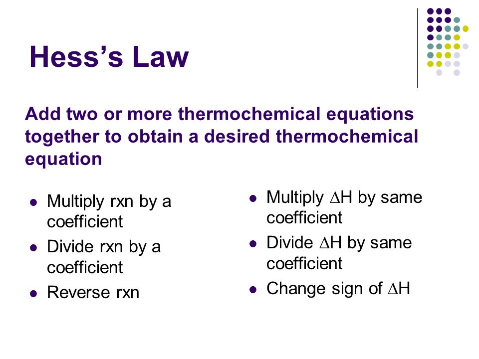 Hess's Law Add two or more thermochemical equations
