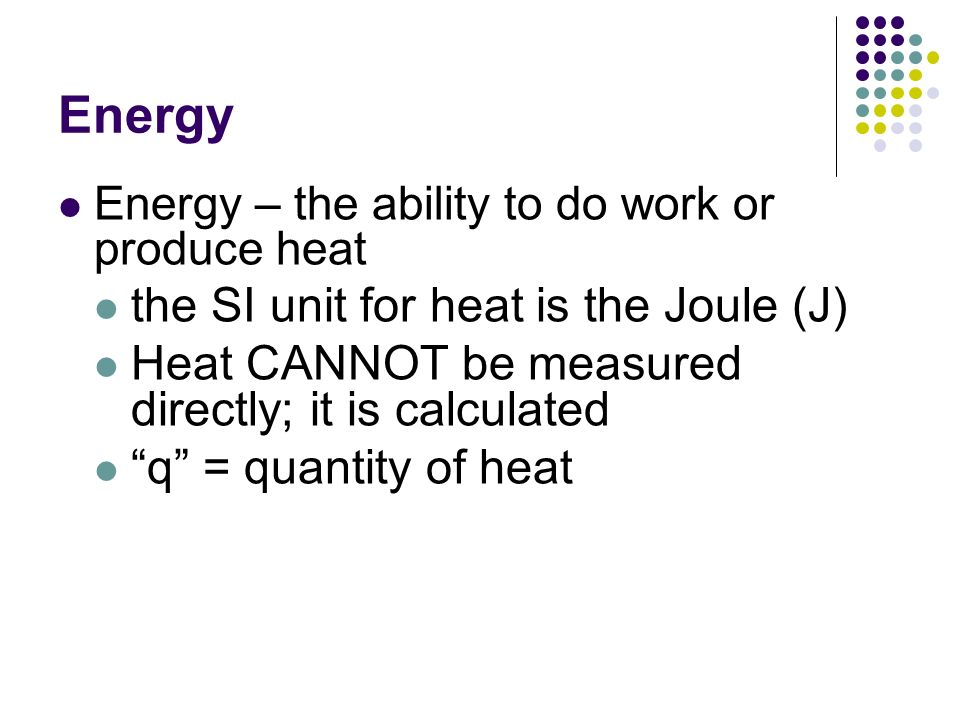 Energy the SI unit for heat is the Joule (J)