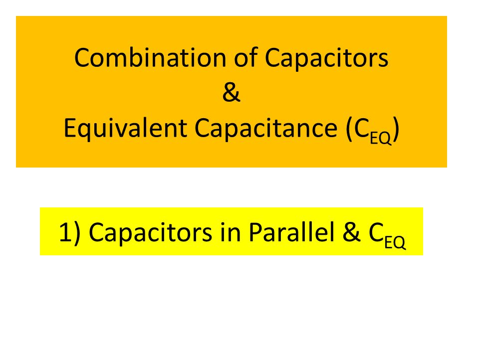 Combination of Capacitors & Equivalent Capacitance (CEQ)