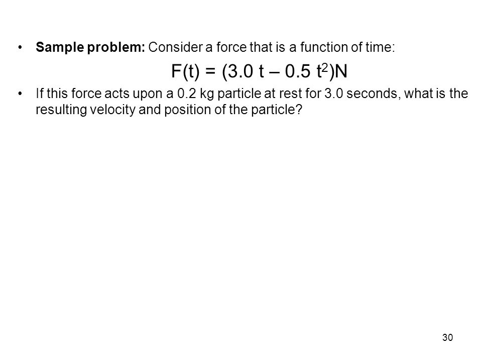 Sample problem: Consider a force that is a function of time: