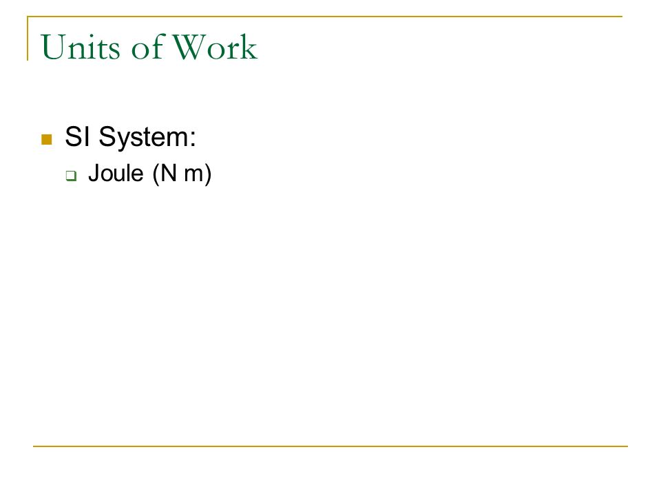 Units of Work SI System: Joule (N m) Physics C Energy 3/25/2017