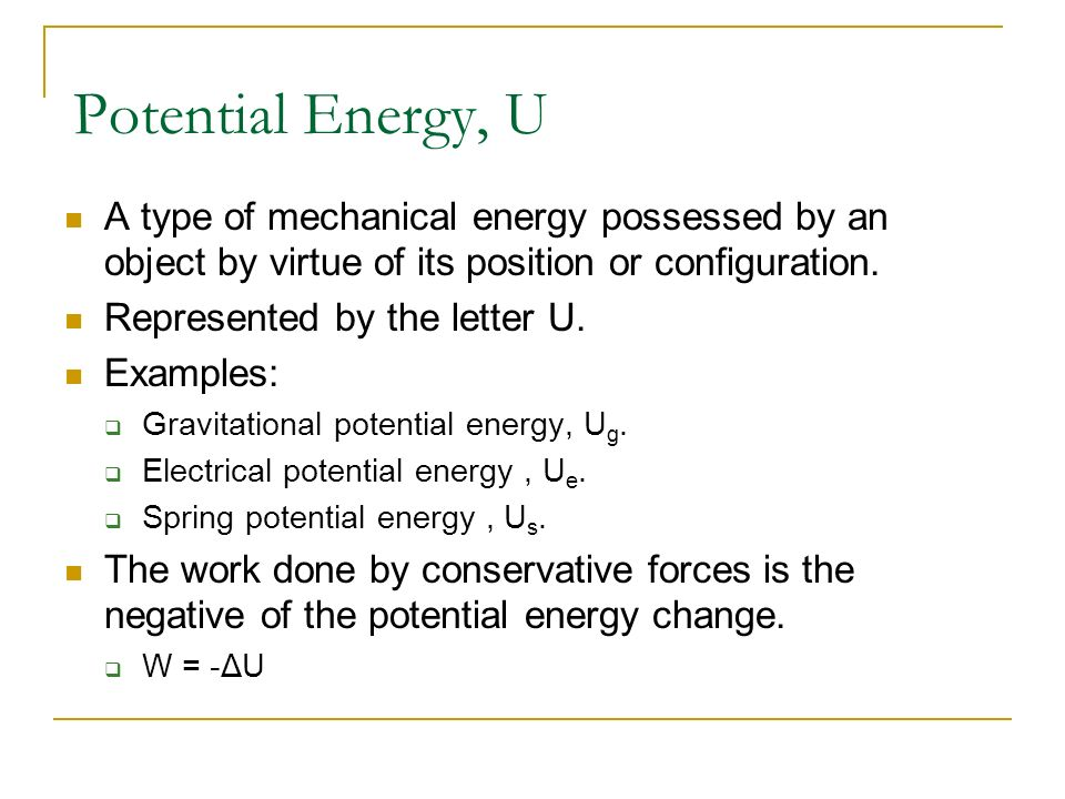 Physics C Energy 3/25/2017. Potential Energy, U. A type of mechanical energy possessed by an object by virtue of its position or configuration.