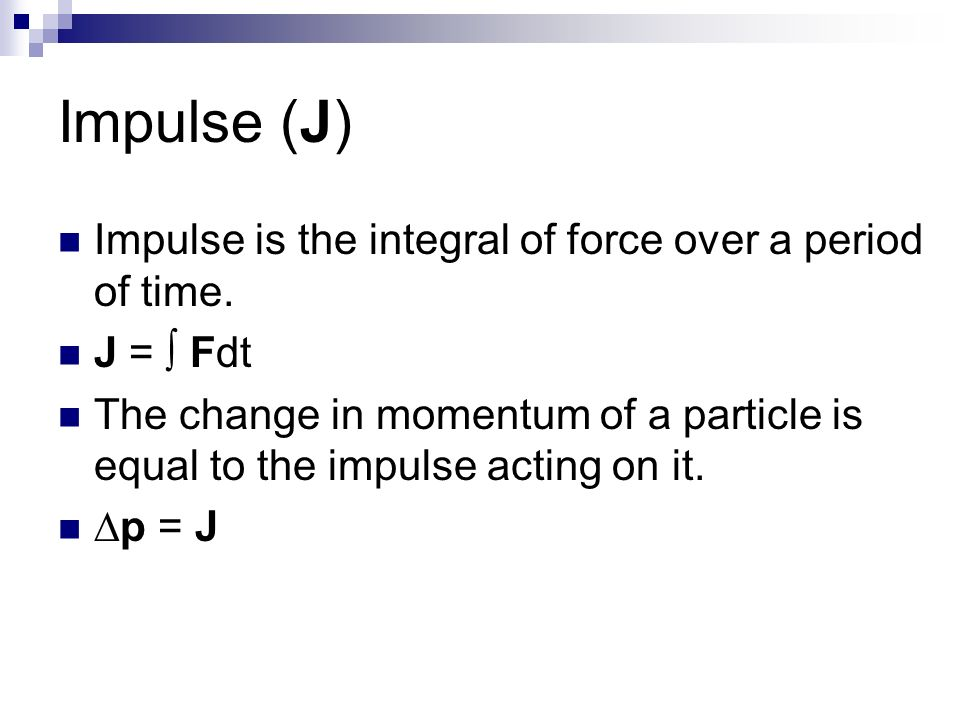 Impulse (J) Impulse is the integral of force over a period of time.
