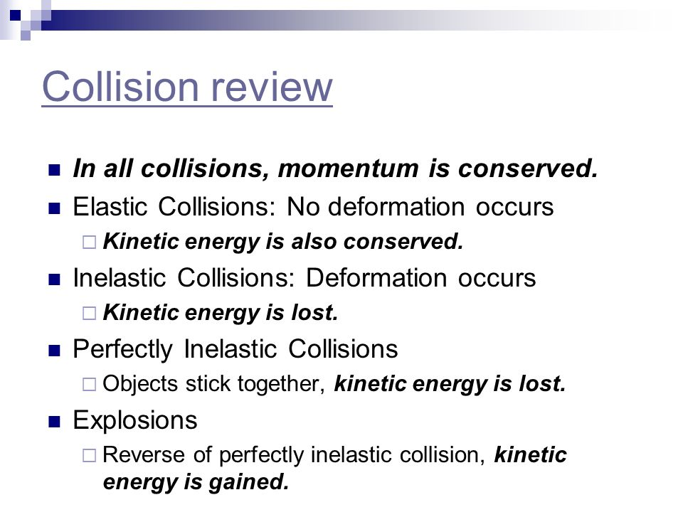 Collision review In all collisions, momentum is conserved.